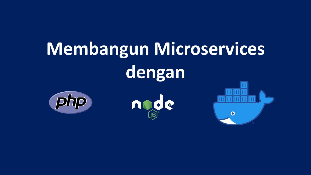 Membangun Microservices sederhana dengan PHP, NodeJS dan Docker – Bagian 3 (Product Service)